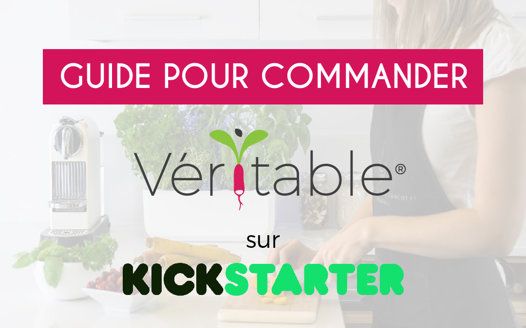 How to pre-order your Véritable garden on Kickstarter